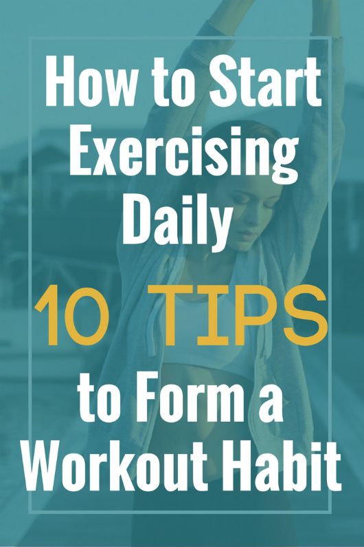 How to Start Exercising Daily (10 tips to forming a workout habit) - daily exercise, exercising daily, working out everyday, how to exercise, exercise tips