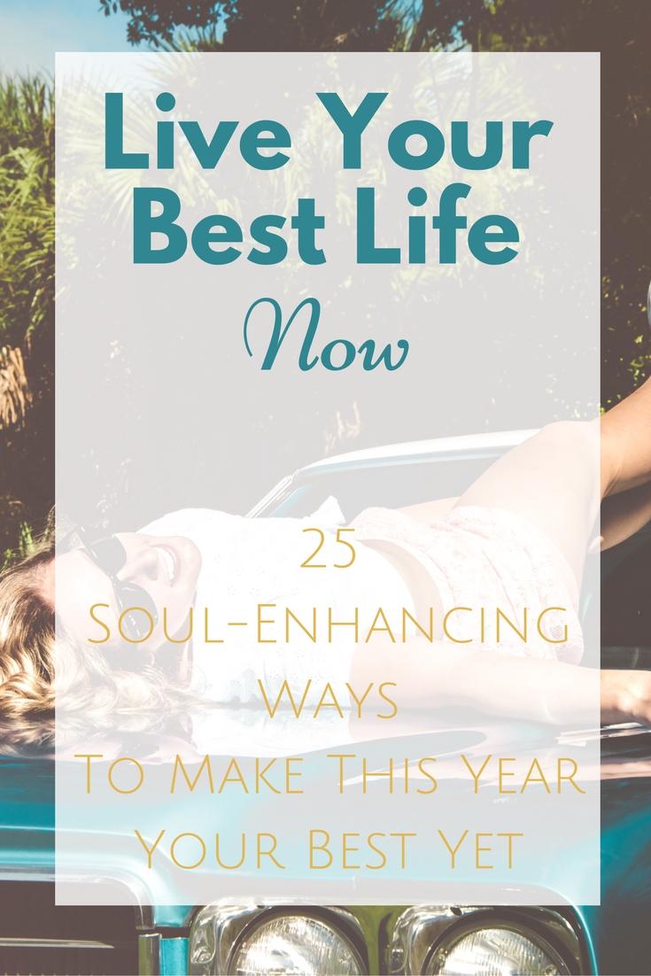 Your best life now, at your best, best life, how to change your life, soul, soul searching, soul-enhancing, new year new me