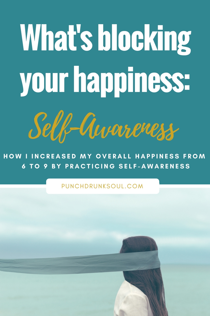 What's Blocking Your Happiness: Self-Awareness - Punch Drunk Soul